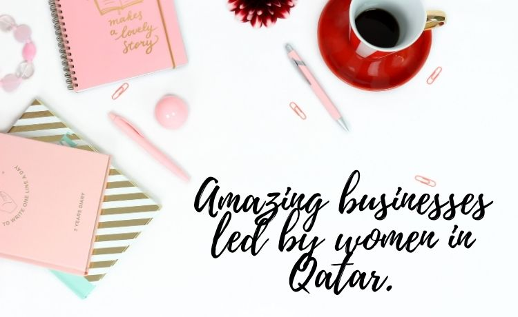 Amazing businesses led by women in Qatar.